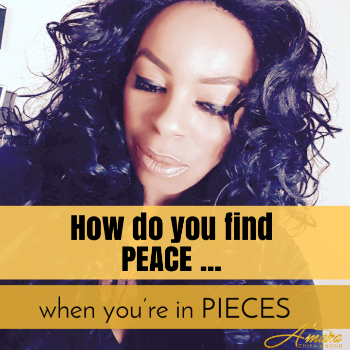 HOW TO FIND PEACE WHEN YOU'RE IN PIECES